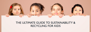 The Ultimate Guide to Sustainability & Recycling for Kids